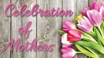 Celebration of Mothers
